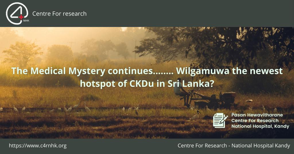 The Medical Mystery continues........ Wilgamuwa the newest hotspot of CKDu in Sri Lanka